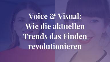 Voice & Visual: Wie die aktuellen Trends das Finden revolutionieren