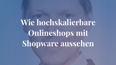 Wie hochskalierbare Onlineshops mit Shopware aussehen