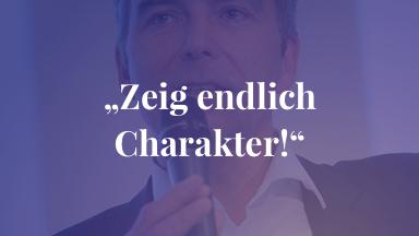 """""""Zeig endlich Charakter!"""""""