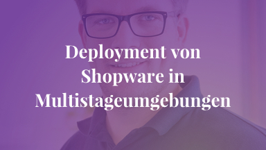 Deployment von Shopware in Multistageumgebungen