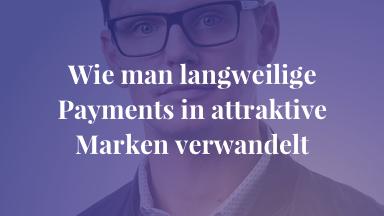 Wie man langweilige Payments in attraktive Marken verwandelt
