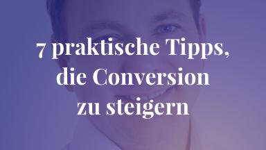 7 praktische Tipps, die Conversion zu steigern